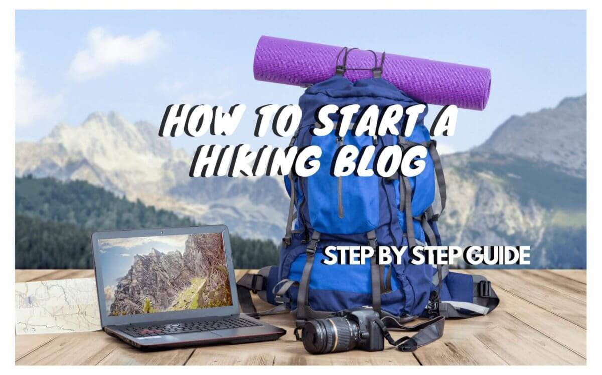 How to Start a Hiking Blog – A Step by Step Guide