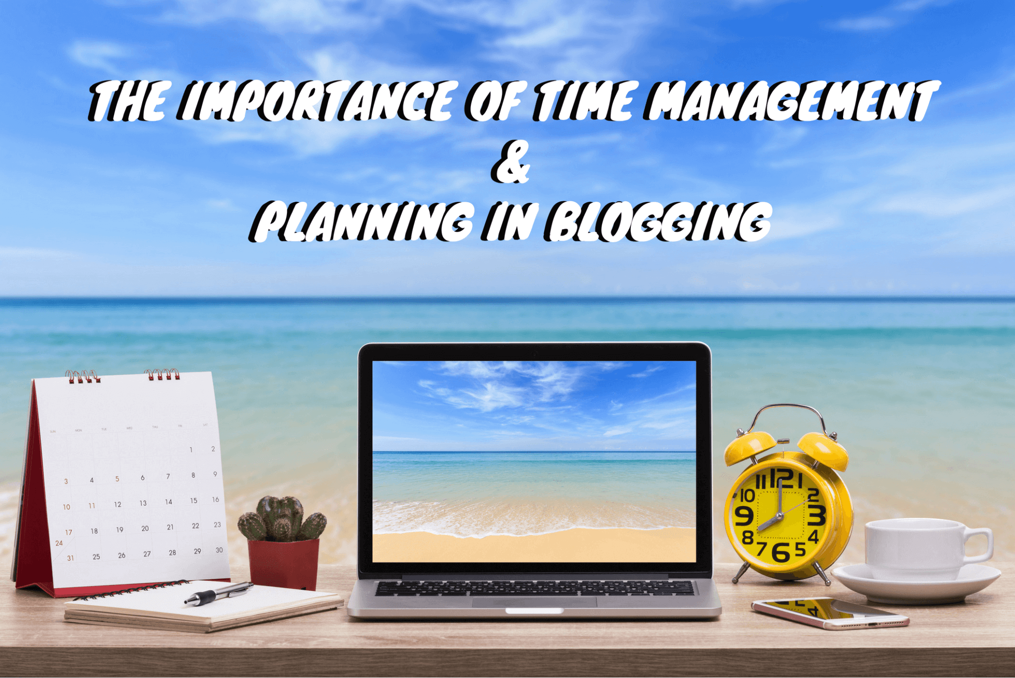 Importance of Time Management & Planning in Blogging