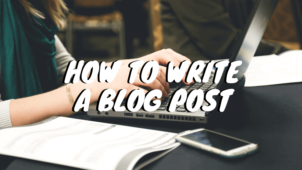 How to Write a Blog Post – Making Your Content Stand Out
