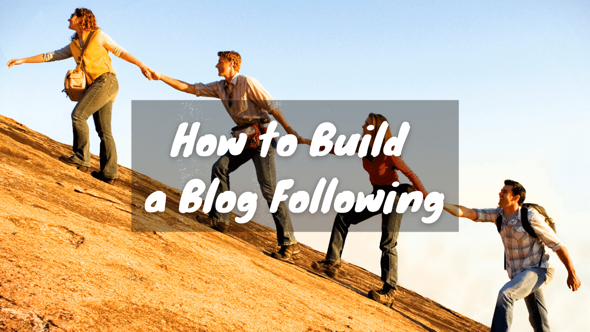 How to Build a Blog Following – 5 Top Tips