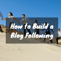 How to Build a Blog Following - 5 Top Tips